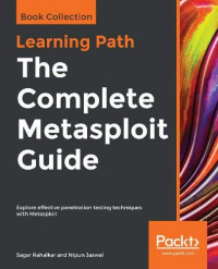 The Complete Metasploit Guide: Explore effective penetration testing techniques with Metasploit