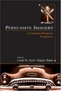 Persuasive Imagery: A Consumer Response Perspective (Advertising and Consumer Psychology Series )
