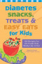 Diabetes Snacks, Treats and Easy Eats for Kids: 130 Recipes for the Foods Kids Really Like to Eat