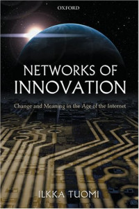 Networks of Innovation : Change and Meaning in the Age of the Internet