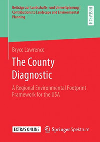 The County Diagnostic: A Regional Environmental Footprint Framework for the USA (Beiträge zur Landschafts- und Umweltplanung I Contributions to Landscape and Environmental Planning)