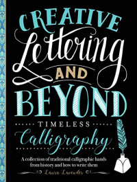 Creative Lettering and Beyond: Timeless Calligraphy: A collection of traditional calligraphic hands from history and how to write them (Creative...and Beyond)