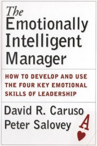 The Emotionally Intelligent Manager : How to Develop and Use the Four Key Emotional Skills of Leadership