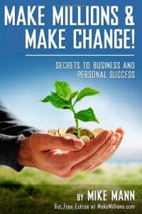 Make Millions and Make Change!: Secrets to Business and Personal Success