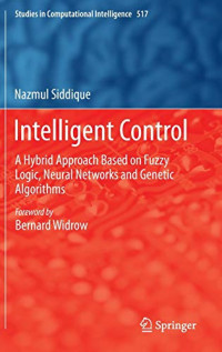 Intelligent Control: A Hybrid Approach Based on Fuzzy Logic, Neural Networks and Genetic Algorithms (Studies in Computational Intelligence)