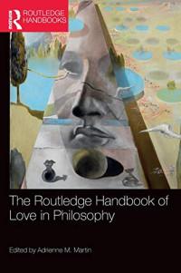 The Routledge Handbook of Love in Philosophy (Routledge Handbooks in Philosophy)