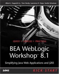 BEA WebLogic Workshop 8.1 Kick Start: Simplifying Java Web Applications and J2EE