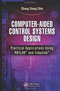 Computer-Aided Control Systems Design: Practical Applications Using MATLAB® and Simulink®