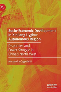 Socio-Economic Development in Xinjiang Uyghur Autonomous Region: Disparities and Power Struggle in China's North-West