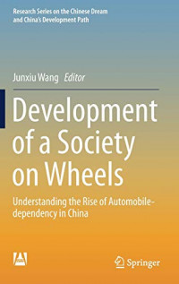 Development of a Society on Wheels: Understanding the Rise of Automobile-dependency in China (Research Series on the Chinese Dream and China's Development Path)