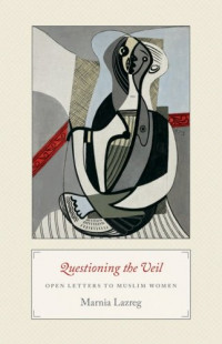 Questioning the Veil: Open Letters to Muslim Women