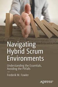 Navigating Hybrid Scrum Environments: Understanding the Essentials, Avoiding the Pitfalls