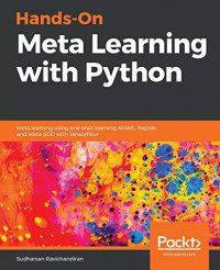 Hands-On Meta Learning with Python: Meta learning using one-shot learning, MAML, Reptile, and Meta-SGD with TensorFlow
