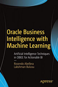 Oracle Business Intelligence with Machine Learning: Artificial Intelligence Techniques in OBIEE for Actionable BI