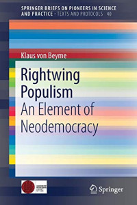 Rightwing Populism: An Element of Neodemocracy (SpringerBriefs on Pioneers in Science and Practice (40))