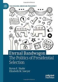 Eternal Bandwagon: The Politics of Presidential Selection (The Evolving American Presidency)