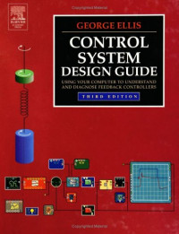 Control System Design Guide, Third Edition: Using Your Computer to Understand and Diagnose Feedback Controllers