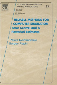 Reliable Methods for Computer Simulation, Volume 33: Error Control and Posteriori Estimates (Studies in Mathematics and its Applications)