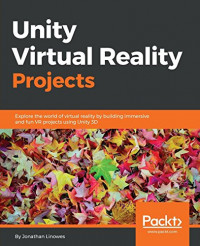 Unity Virtual Reality Projects: Explore the world of virtual reality by building immersive and fun VR projects using Unity 3D