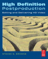 High Definition Postproduction: Editing and Delivering HD Video