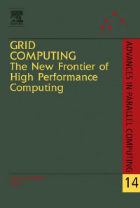 Grid Computing: The New Frontier of High Performance Computing, Volume 14 (Advances in Parallel Computing)