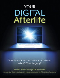 Your Digital Afterlife: When Facebook, Flickr and Twitter Are Your Estate, What's Your Legacy? (Voices That Matter)