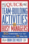 Quick Teambuilding Activities for Busy Managers: 50 Exercises That Get Results in Just 15 Minutes