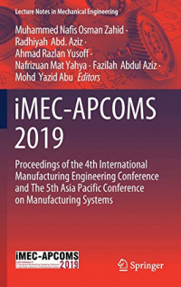 iMEC-APCOMS 2019: Proceedings of the 4th International Manufacturing Engineering Conference and The 5th Asia Pacific Conference on Manufacturing Systems (Lecture Notes in Mechanical Engineering)