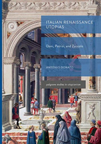 Italian Renaissance Utopias: Doni, Patrizi, and Zuccolo (Palgrave Studies in Utopianism)