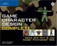 Game Character Design Complete: Using 3ds Max 8 and Adobe Photoshop CS2