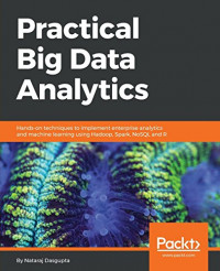 Practical Big Data Analytics: Hands-on techniques to implement enterprise analytics and machine learning using Hadoop, Spark, NoSQL and R