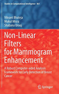 Non-Linear Filters for Mammogram Enhancement: A Robust Computer-aided Analysis Framework for Early Detection of Breast Cancer (Studies in Computational Intelligence)