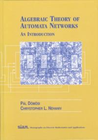 Algebraic Theory of Automata Networks (SIAM Monographs on Discrete Mathematics and Applications, 11)