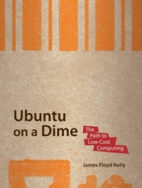 Ubuntu on a Dime: The Path to Low-Cost Computing (Path to Low Cost Computing)