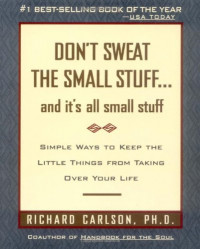 Don't Sweat the Small Stuff--and it's all small stuff