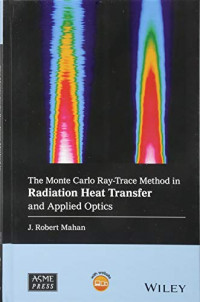 The Monte Carlo Ray-Trace Method in Radiation Heat Transfer and Applied Optics (Wiley-ASME Press Series)