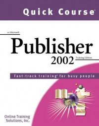 Quick Course in Microsoft Publisher 2002: Fast-Track Training Books for Busy People