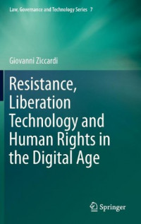 Resistance, Liberation Technology and Human Rights in the Digital Age (Law, Governance and Technology Series)