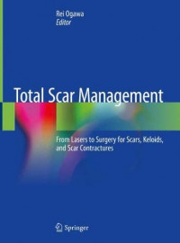 Total Scar Management: From Lasers to Surgery for Scars, Keloids, and Scar Contractures