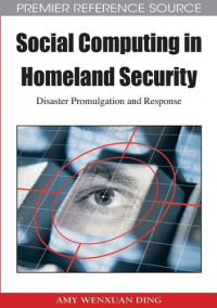 Social Computing in Homeland Security: Disaster Promulgation and Response (Premier Reference Source)