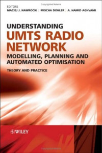 Understanding UMTS Radio Network Modelling, Planning and Automated Optimisation: Theory and Practice