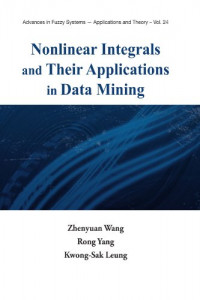Nonlinear integrals and their applications in data mining (Advances in Fuzzy Systemss - Applications and Theory)