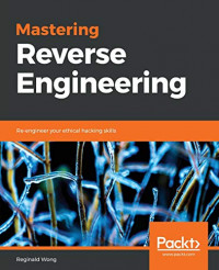 Mastering Reverse Engineering: Re-engineer your ethical hacking skills