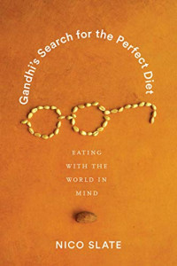 Gandhi's Search for the Perfect Diet: Eating with the World in Mind (Global South Asia)