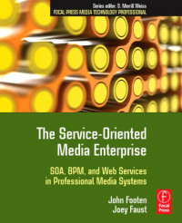 The Service-Oriented Media Enterprise: SOA, BPM, and Web Services in Professional Media Systems (Focal Press Media Technology Professional)
