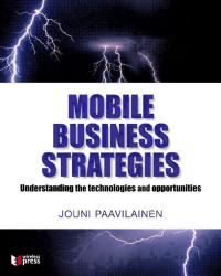 Mobile Business Strategies: Understanding the Technologies and Opportunities (Wireless Press)