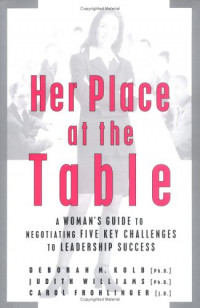 Her Place at the Table : A Woman's Guide to Negotiating Five Key Challenges to Leadership Success