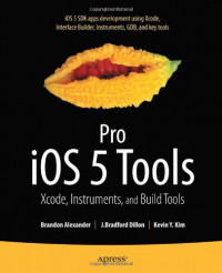 Pro iOS 5 Tools: Xcode, Instruments and Build Tools (Professional Apress)