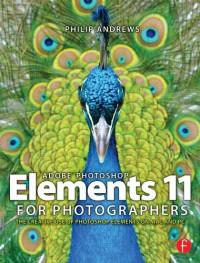 Adobe Photoshop Elements 11 for Photographers: The Creative Use of Photoshop Elements