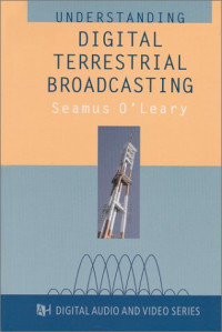 Understanding Digital Terrestrial Broadcasting (Artech House Digital, Audio, and Video Technology Library)